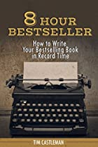 8 Hour Bestseller: How to Write Your Bestselling Book in Record Time
