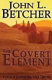 The Covert Element: A James Becker Thriller