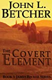 The Covert Element: A James Becker Thriller