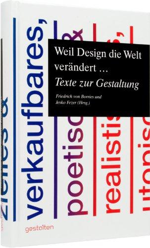 Weil Design die Welt verändert ...: Texte zur Gestaltung