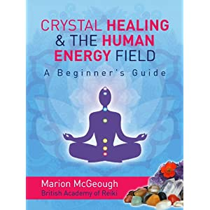 Crystal Healing and the Human Energy Field: A Beginners Guide