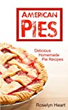 American Pies: Delicious Homemade Pie Recipes - A Cookbook Guide for Baking Sweet and Savory Pies and Tarts for Dessert