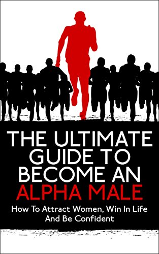 John K. - The Ultimate Guide To Become An Alpha Male: How To Attract Women, Win In Life And Be Confident (Early Riser, Overcome Anger, Overcome Porn Addiction)