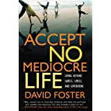 Accept No Mediocre Life: Living Beyond Labels, Libels, and Limitations ~ David Foster