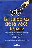 La culpa es de la vaca/ The Cow is to Blame: Anecdotas, parabolas, fabulas y reflexiones sobre el liderazgo/ Anecdotes, Parables, Fables and Reflections on Leadership: 2