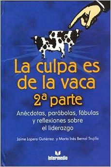 La Culpa es de la vaca 2: Anecdotas, parabolas, fabulas y reflexiiones