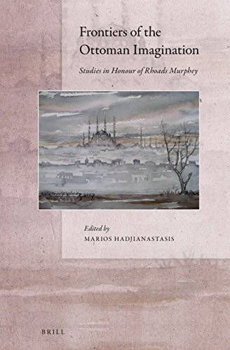 Frontiers of the Ottoman Imagination: Studies in Honour of Rhoads Murphey