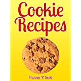 Cookie Recipes: Delicious and Easy Cookies Recipes (Quick and Easy Cooking Series) ~ Hannie P. Scott