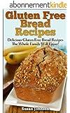 Gluten Free Bread Recipes: Delicious Gluten Free Bread Recipes The Whole Family Will Enjoy! (English Edition)
