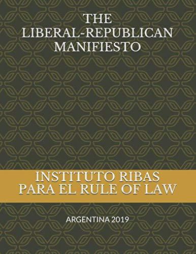 THE LIBERAL-REPUBLICAN MANIFIESTO EL MANIFIESTO  LIBERAL-REPUBLICANO  [Ribas, Armando - ARGENTINA, PARTIDO LIBERTARIO SAN JUAN] (Tapa Blanda)