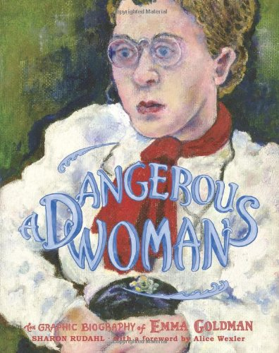 Dangerous Woman: The Graphic Biography of Emma Goldman