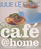 img - for Cafe @ Home by Julie Le Clerc (2004-04-01) book / textbook / text book