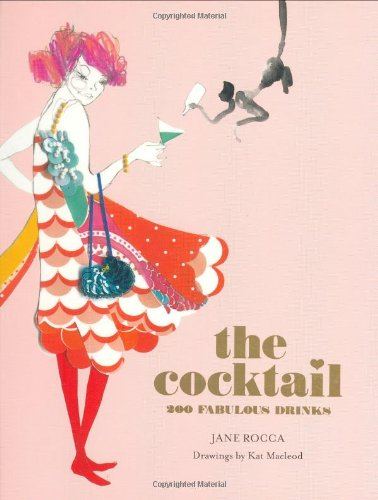The Cocktail: 200 Fabulous Drinks