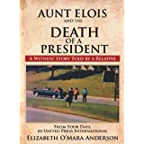 Aunt Elois and the Death of a President:A Witness' Story Told by a Relative