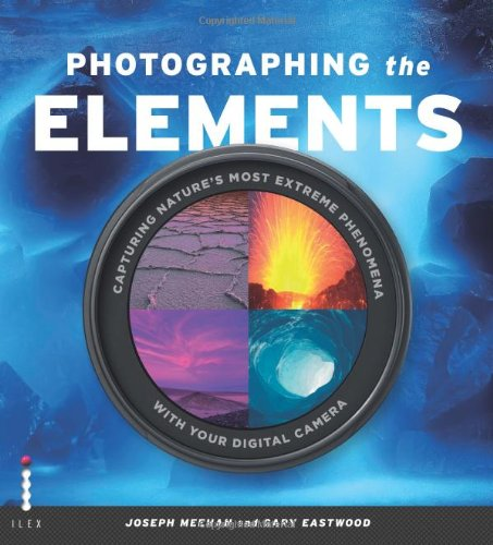 Photographing the Elements: Capturing Nature's Most Extreme Phenomena with Your Digital Camera