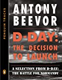 D-Day: The Decision to Launch: A Selection from D-Day: The Battle for Normandy (Penguin Tracks)