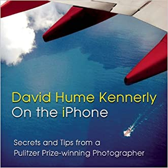 David Hume Kennerly On the iPhone: Secrets and Tips from a Pulitzer Prize-winning Photographer written by David Hume Kennerly