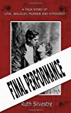 img - for Final Performance: A True Story of Love, Jealousy, Murder and Hypocrisy by Ruth Silvestre (2009-09-21) book / textbook / text book
