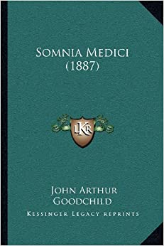 Somnia Medici (1887): John Arthur Goodchild: 9781166993511: Amazon.com