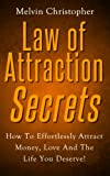 img - for The Laws of Attraction Secrets: How To Effortlessly Attract Money, Love And The Life You Deserve! book / textbook / text book