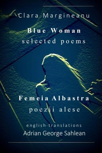 Blue Woman - Femeia Albastra: Selected Poems - Bilingual edition - English - with mirrored Romanian originals