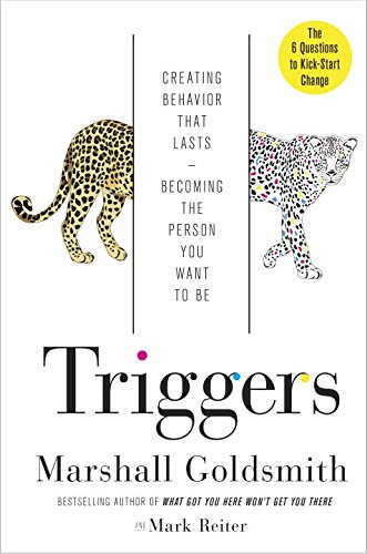 Triggers: Creating Behavior That Lasts--Becoming the Person You Want to Be by Marshall Goldsmith and Mark Reiter