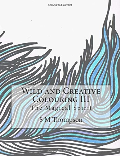 Wild and Creative Colouring III: The Magical Spirit: Volume 3