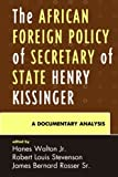 img - for The African Foreign Policy of Secretary of State Henry Kissinger: A Documentary Analysis book / textbook / text book