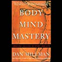 Body Mind Mastery: Creating Success in Sport and Life  by Dan Millman Narrated by Dan Millman