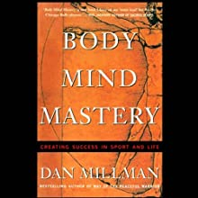 Body Mind Mastery: Creating Success in Sport and Life Audiobook by Dan Millman Narrated by Dan Millman