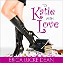 To Katie with Love Audiobook by Erica Lucke Dean Narrated by Kathryn Merry