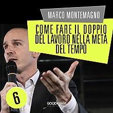 Come fare il doppio del lavoro nella metà del tempo Audiobook by Marco Montemagno Narrated by Marco Montemagno