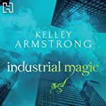 Industrial Magic (       UNABRIDGED) by Kelley Armstrong Narrated by Laural Merlington