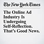 The Online Ad Industry Is Undergoing Self-Reflection. That's Good News.   Farhad Manjoo