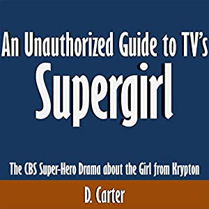 An Unauthorized Guide to TV's Supergirl Audiobook