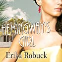 Hemingway's Girl (       UNABRIDGED) by Erika Robuck Narrated by Tavia Gilbert