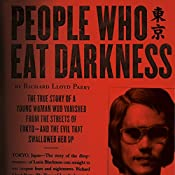 People Who Eat Darkness: The True Story of a Young Woman Who Vanished from the Streets of Tokyo - and the Evil That Swallowed Her Up | [Richard Lloyd Parry]