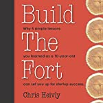 Build the Fort: Why 5 Simple Lessons You Learned as a 10-Year-Old Can Set You up for Startup Success | Chris Heivly