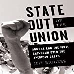 State Out of the Union: Arizona and the Final Showdown Over the American Dream | Jeff Biggers