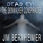 Dead Eye: The Skinwalker Conspiracies (       UNABRIDGED) by Jim Bernheimer Narrated by Jeffrey Kafer