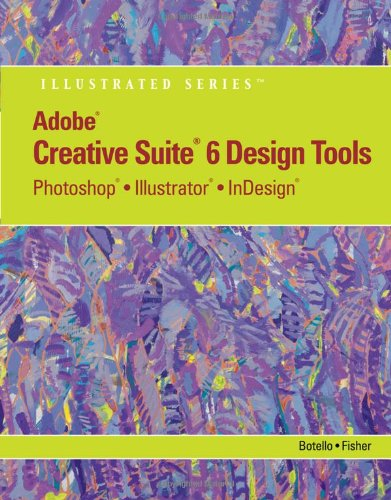 Adobe Creative Suite Design Tools: Photoshop, Illustrator, and InDesign Illustrated