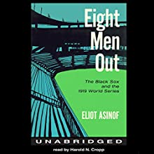 Eight Men Out: The Black Sox and the 1919 World Series Audiobook by Eliot Asinof Narrated by Harold N. Cropp