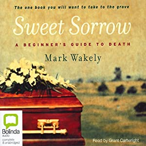 Sweet Sorrow: A Beginner's Guide to Death | [Mark Wakely]