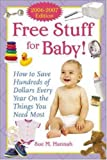 Free Stuff for Baby! 2006-2007 edition: How to Save Hundreds of Dollars Every Year on the Things You Need Most Reviews
