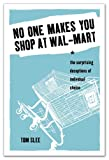 img - for No One Makes You Shop at Wal-Mart: The Surprising Deceptions of Individual Choice book / textbook / text book