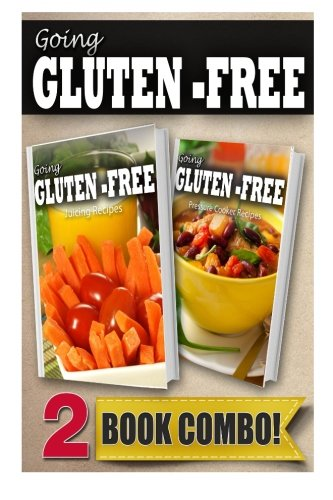 Gluten-Free Juicing Recipes and Pressure Cooker Recipes: 2 Book Combo (Going Gluten-Free) by Tamara Paul