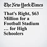 That's Right, $63 Million for a Football Stadium … for High Schoolers | Mike Mcphate