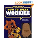 How to Speak Wookiee: A Manual for Intergalactic Communication (Star Wars)