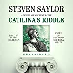 Catilina's Riddle: A Novel of Ancient Rome (       UNABRIDGED) by Steven Saylor Narrated by Scott Harrison