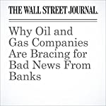 Why Oil and Gas Companies Are Bracing for Bad News From Banks | Spencer Jakab
